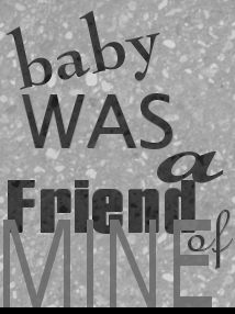 Baby was a friend of mine...