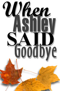 When Ashley Said Goodbye