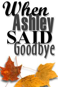 When Ashley Said Goodbye